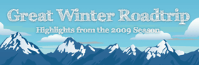 Great Winter Roadtrip – Highlights from the 2009 Season